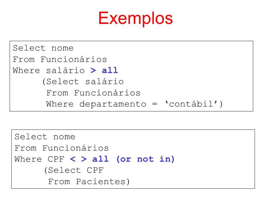 Exemplos Select nome From Funcionários Where salário > all (Select salário From Funcionários Where departamento = contábil) Select nome From Funcionár