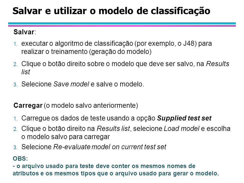 Salvar e utilizar o modelo de classificação Salvar: 1. executar o algoritmo de classificação (por exemplo, o J48) para realizar o treinamento (geração
