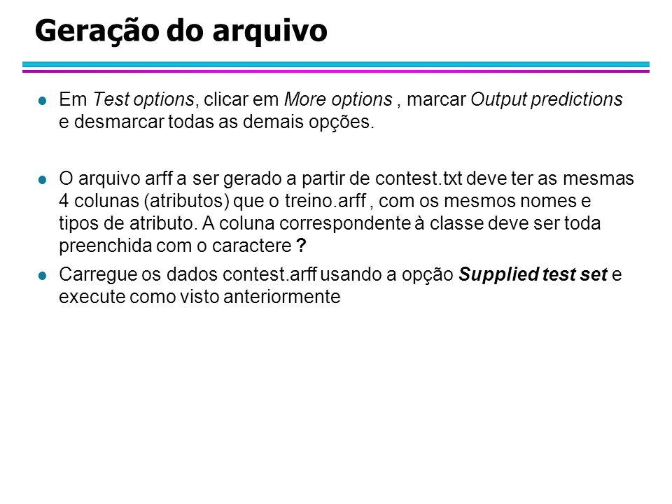 Geração do arquivo l Em Test options, clicar em More options, marcar Output predictions e desmarcar todas as demais opções. l O arquivo arff a ser ger