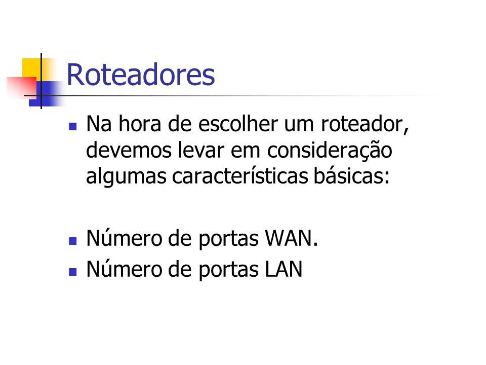 Roteadores Na hora de escolher um roteador, devemos levar em consideração algumas características básicas: Número de portas WAN. Número de portas LAN