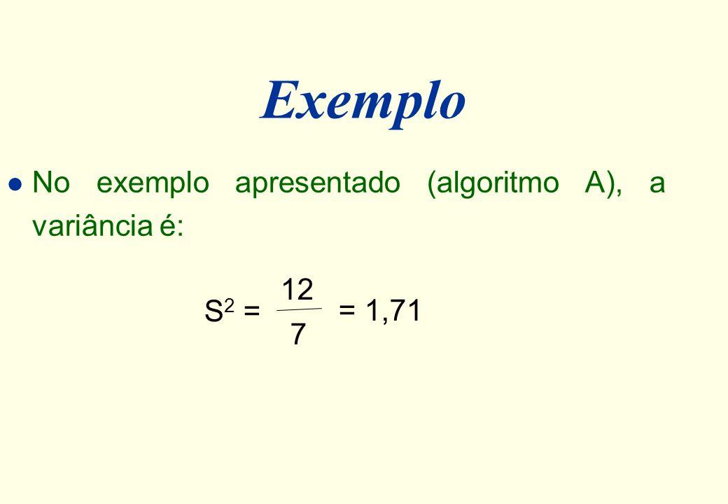 Variância (S 2 ) l A variância (S 2 ) é uma média dos desvios quadráticos. Por conveniência, usa-se (n-1) no denominador ao invés de n.
