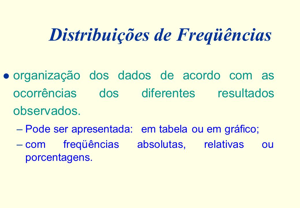Distribuições de Freqüências l organização dos dados de acordo com as ocorrências dos diferentes resultados observados.