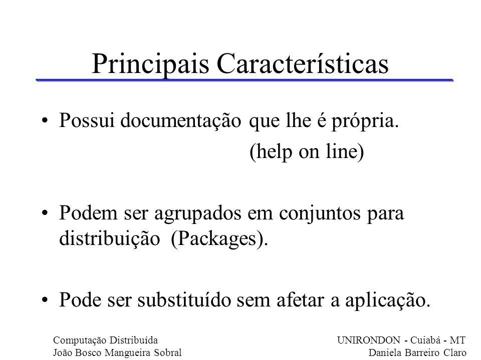 Principais Características Suportam composição (agregação): componentes formados a partir de outros componentes.