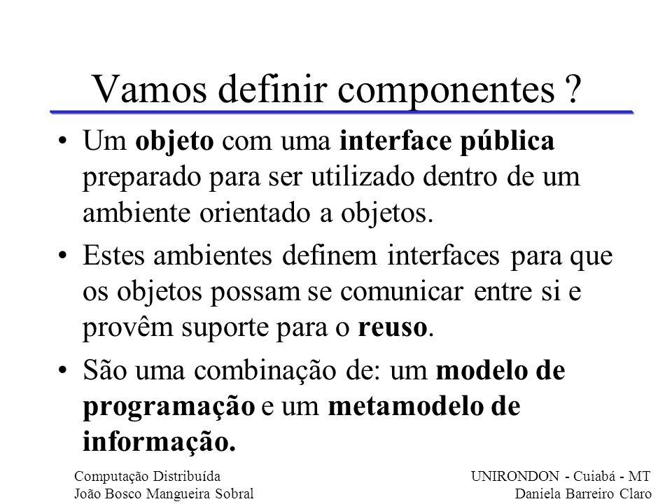 Vamos definir componentes .Um subsistema que não está ligado a nenhuma aplicação específica.