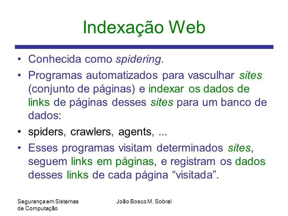 Segurança em Sistemas de Computação João Bosco M.Sobral Indexação Web Conhecida como spidering.