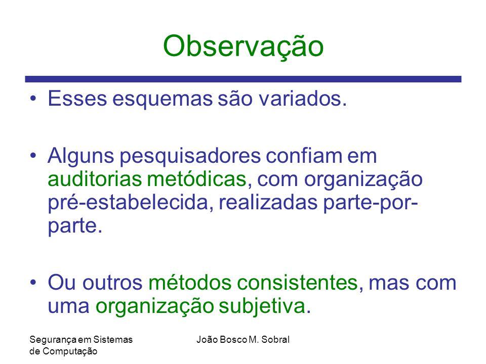 Segurança em Sistemas de Computação João Bosco M.Sobral Observação Esses esquemas são variados.