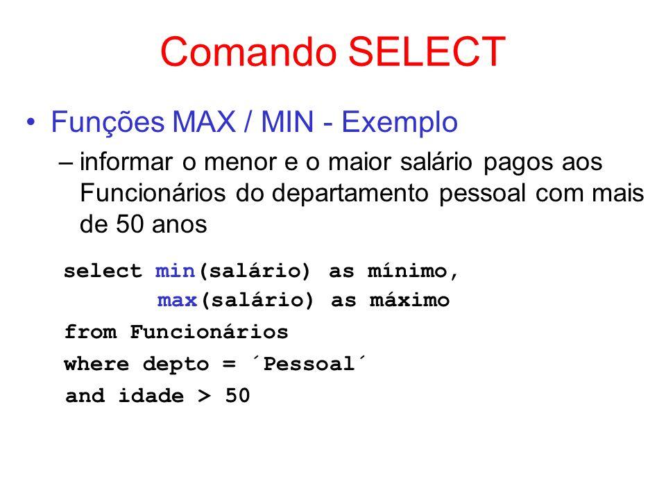 Comando SELECT Funções MAX / MIN - Exemplo –informar o menor e o maior salário pagos aos Funcionários do departamento pessoal com mais de 50 anos sele