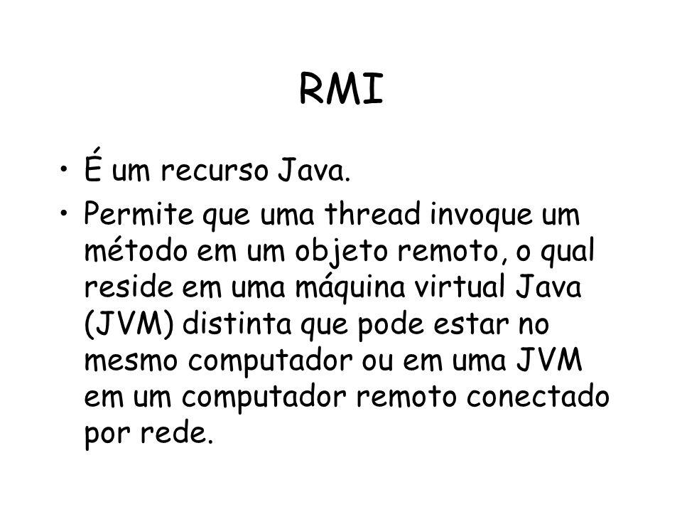 RMI É um recurso Java. Permite que uma thread invoque um método em um objeto remoto, o qual reside em uma máquina virtual Java (JVM) distinta que pode
