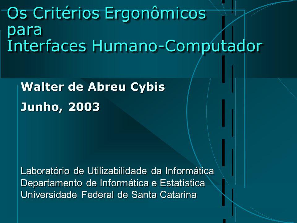 Os Critérios Ergonômicos para Interfaces Humano-Computador Walter de Abreu Cybis Junho, 2003 Laboratório de Utilizabilidade da Informática Departament