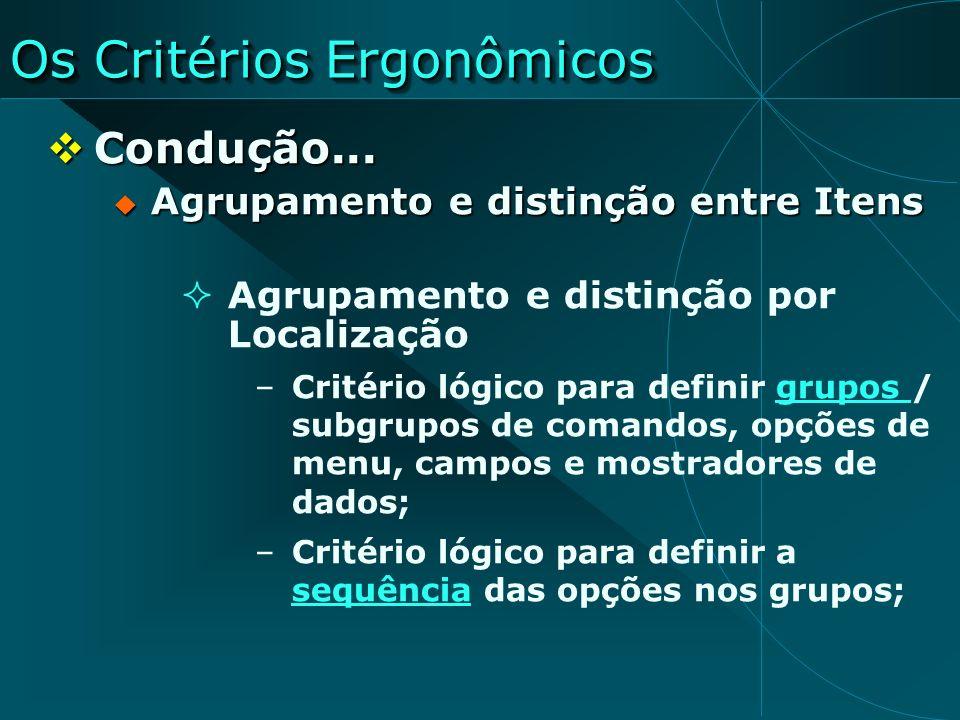 Os Critérios Ergonômicos Condução... Condução... Agrupamento e distinção entre Itens Agrupamento e distinção entre Itens Agrupamento e distinção por L