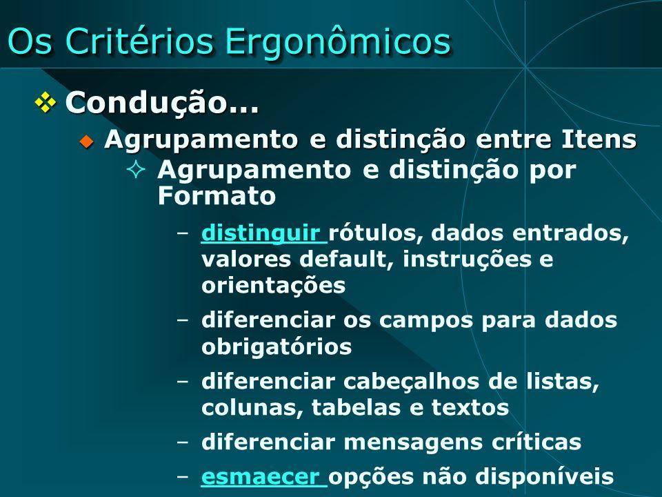 Os Critérios Ergonômicos Condução... Condução... Agrupamento e distinção entre Itens Agrupamento e distinção entre Itens Agrupamento e distinção por F