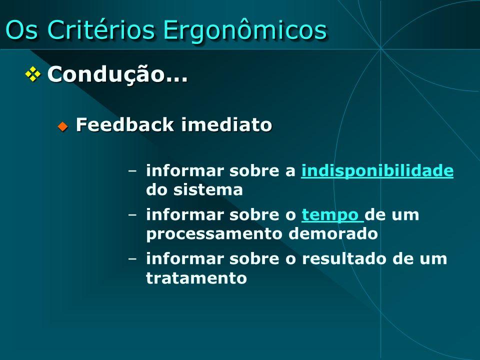 Os Critérios Ergonômicos Condução... Condução... Feedback imediato Feedback imediato –informar sobre a indisponibilidade do sistemaindisponibilidade –
