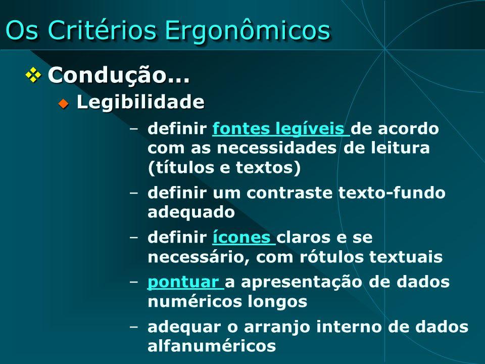 Os Critérios Ergonômicos Condução... Condução... Legibilidade Legibilidade –definir fontes legíveis de acordo com as necessidades de leitura (títulos