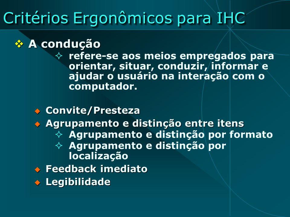 Critérios Ergonômicos para IHC A condução A condução refere-se aos meios empregados para orientar, situar, conduzir, informar e ajudar o usuário na in