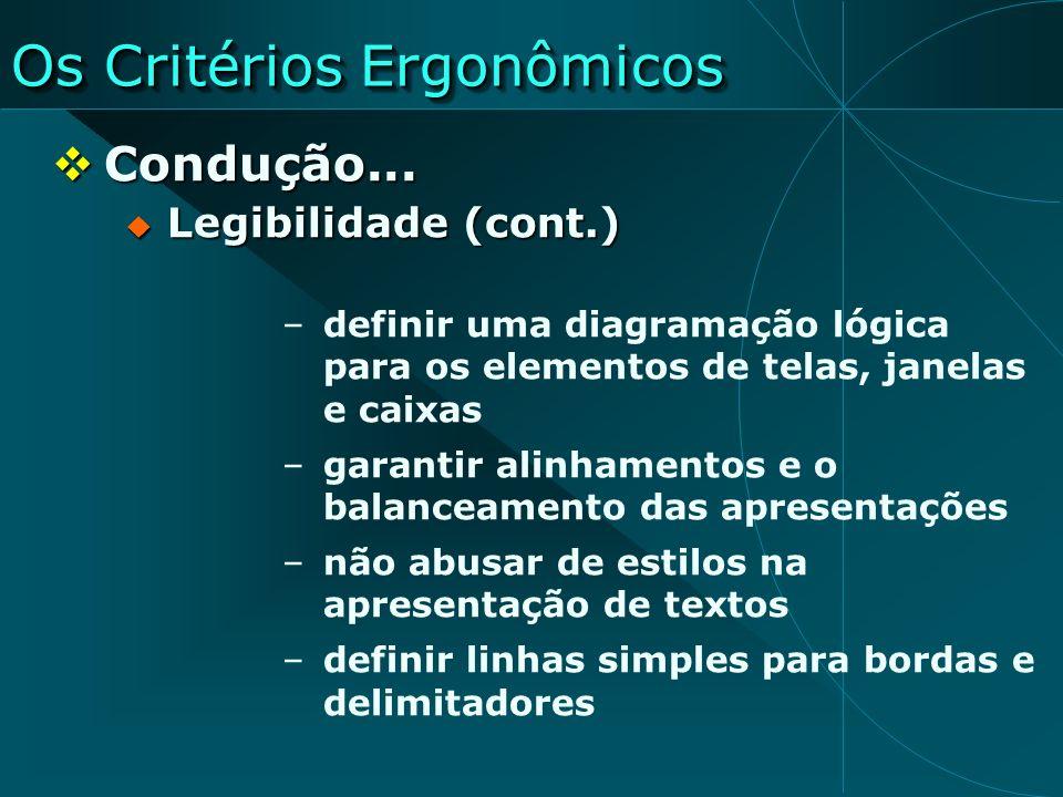 Os Critérios Ergonômicos Condução... Condução... Legibilidade (cont.) Legibilidade (cont.) –definir uma diagramação lógica para os elementos de telas,