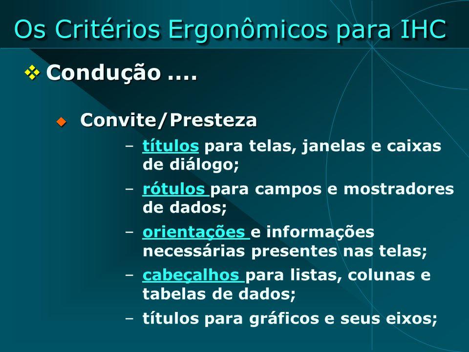 Os Critérios Ergonômicos para IHC Os Critérios Ergonômicos para IHC Condução.... Condução.... Convite/Presteza Convite/Presteza –títulos para telas, j