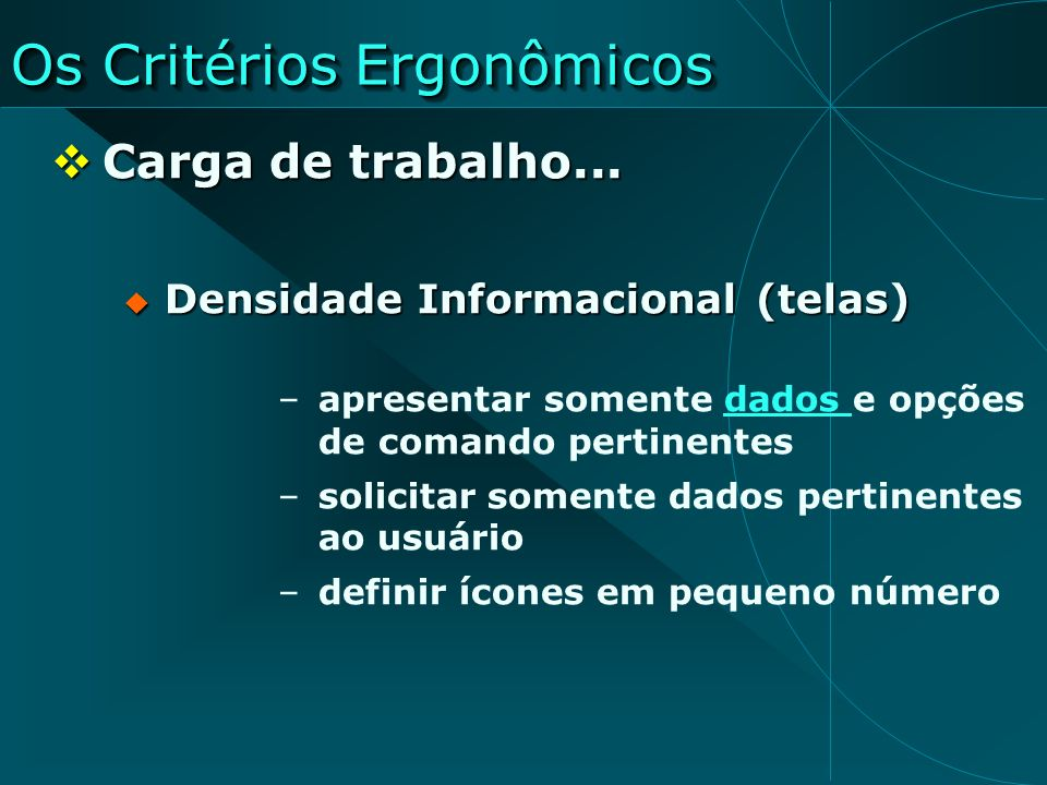 Os Critérios Ergonômicos Carga de trabalho... Carga de trabalho... Densidade Informacional (telas) Densidade Informacional (telas) –apresentar somente