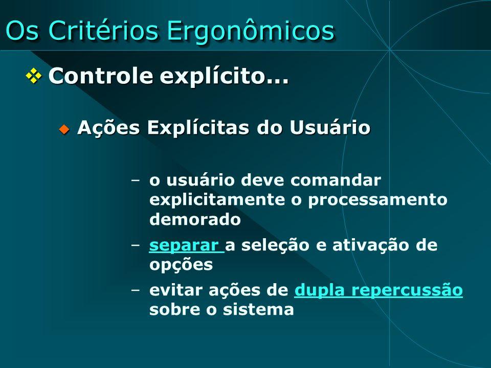 Os Critérios Ergonômicos Controle explícito... Controle explícito... Ações Explícitas do Usuário Ações Explícitas do Usuário –o usuário deve comandar