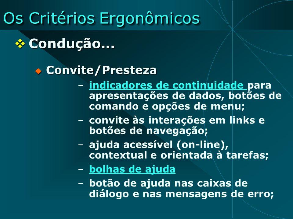 Os Critérios Ergonômicos Condução... Condução... Convite/Presteza Convite/Presteza –indicadores de continuidade para apresentações de dados, botões de