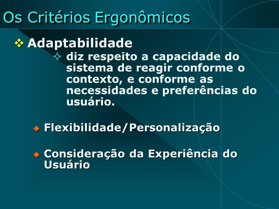 Os Critérios Ergonômicos Adaptabilidade Adaptabilidade diz respeito a capacidade do sistema de reagir conforme o contexto, e conforme as necessidades