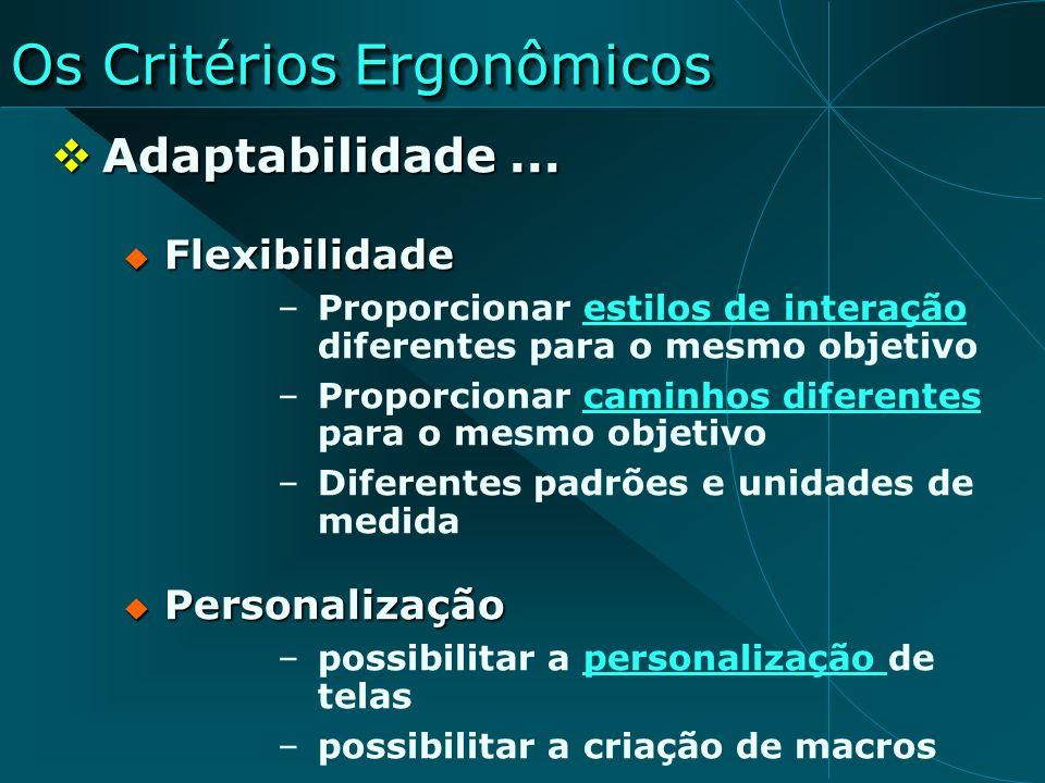 Os Critérios Ergonômicos Adaptabilidade... Adaptabilidade... Flexibilidade Flexibilidade –Proporcionar estilos de interação diferentes para o mesmo ob
