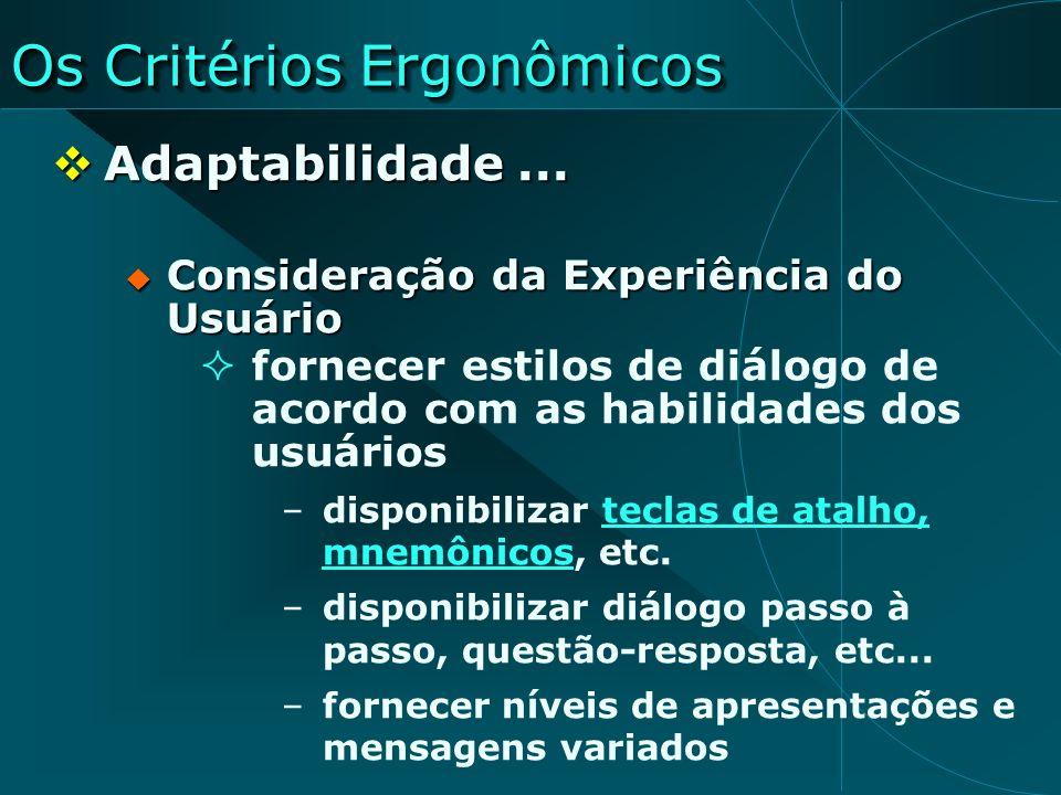 Os Critérios Ergonômicos Adaptabilidade... Adaptabilidade... Consideração da Experiência do Usuário Consideração da Experiência do Usuário fornecer es