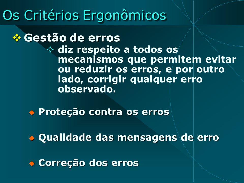 Os Critérios Ergonômicos Gestão de erros Gestão de erros diz respeito a todos os mecanismos que permitem evitar ou reduzir os erros, e por outro lado,