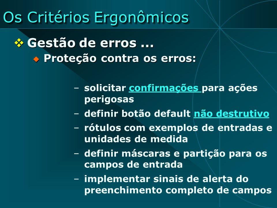 Os Critérios Ergonômicos Gestão de erros... Gestão de erros... Proteção contra os erros: Proteção contra os erros: –solicitar confirmações para ações