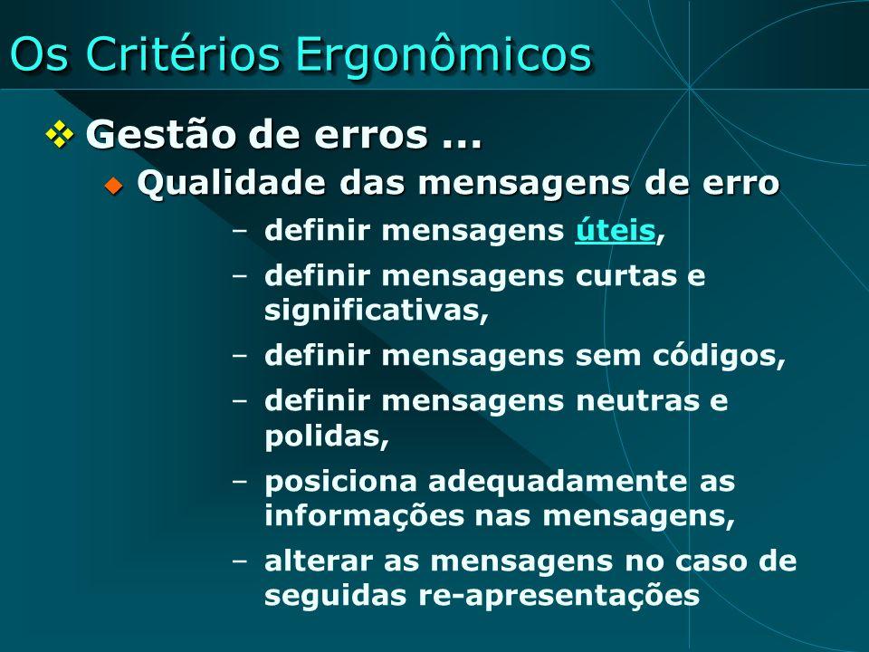 Os Critérios Ergonômicos Gestão de erros... Gestão de erros... Qualidade das mensagens de erro Qualidade das mensagens de erro –definir mensagens útei