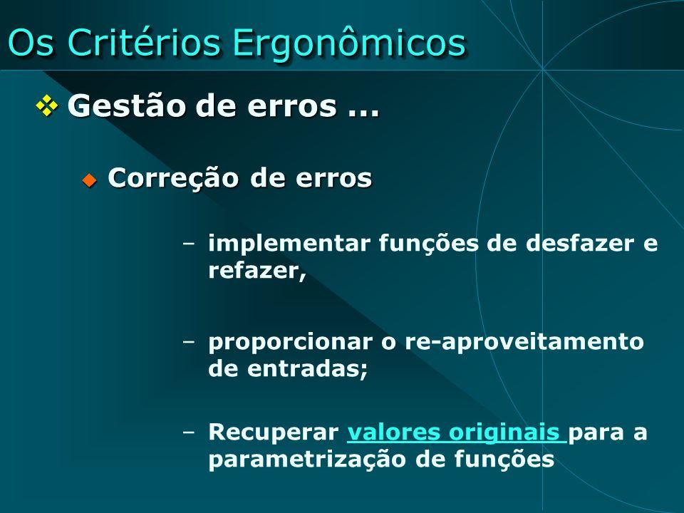 Os Critérios Ergonômicos Gestão de erros... Gestão de erros... Correção de erros Correção de erros –implementar funções de desfazer e refazer, –propor