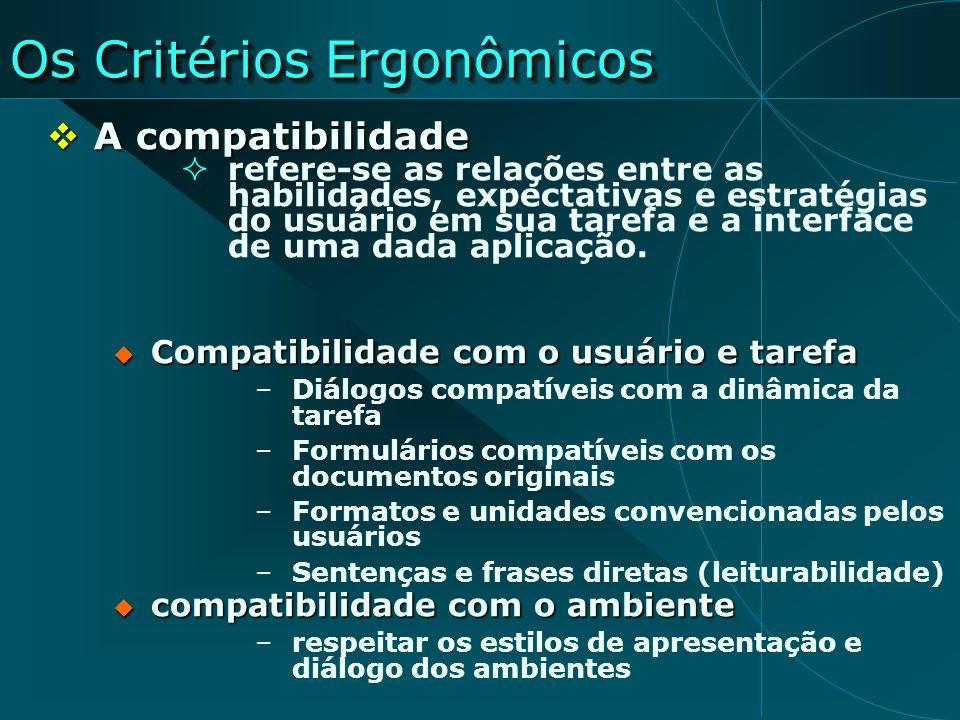 Os Critérios Ergonômicos A compatibilidade A compatibilidade refere-se as relações entre as habilidades, expectativas e estratégias do usuário em sua