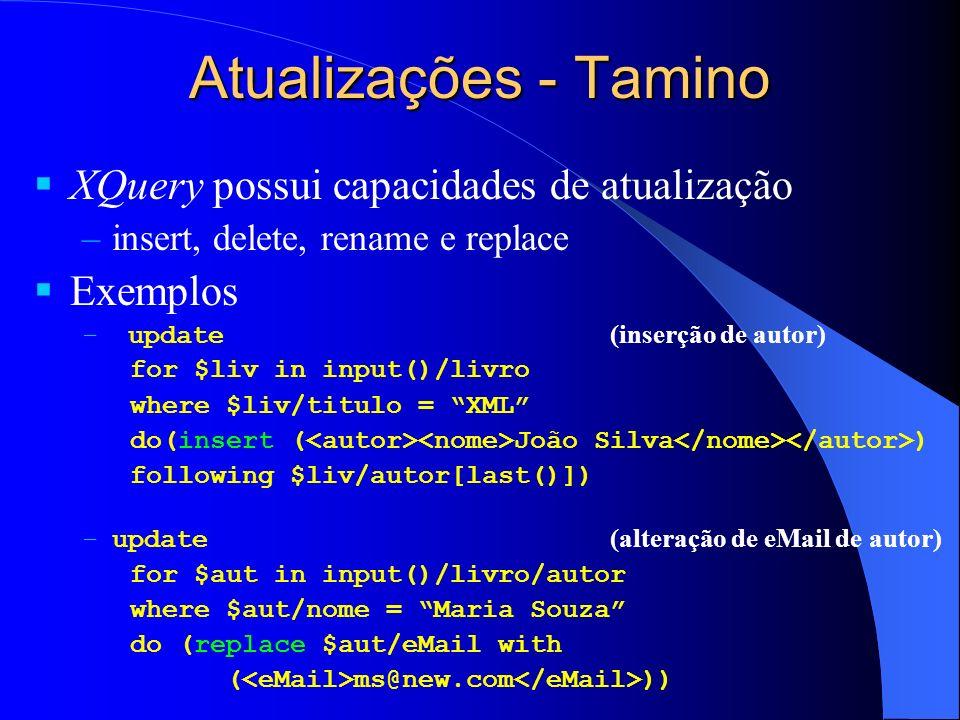 Atualizações - Tamino XQuery possui capacidades de atualização –insert, delete, rename e replace Exemplos – update (inserção de autor) for $liv in inp