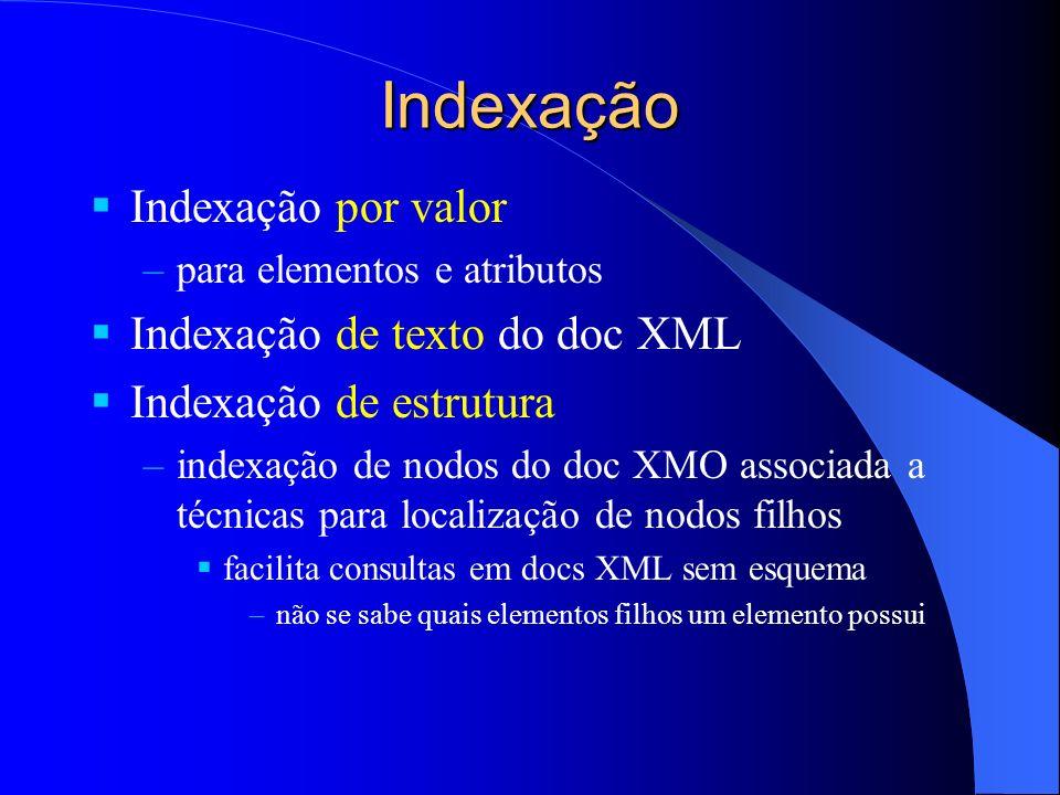 Indexação Indexação por valor –para elementos e atributos Indexação de texto do doc XML Indexação de estrutura –indexação de nodos do doc XMO associad