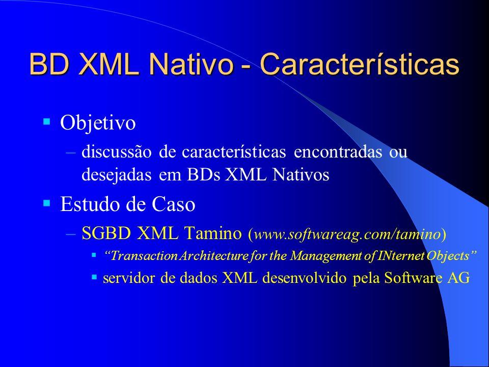 Conectividade - Tamino Interface principal de acesso é HTTP –um servidor Tamino deve estar sempre associado a um Web server (domínio Internet) –define uma API que encapsula chamadas HTTP criação e manipulação de BDs, coleções e docs –acesso: http:// /tamino/ /[ ] Outras formas de acesso –API DOM para Java –API XML:DB