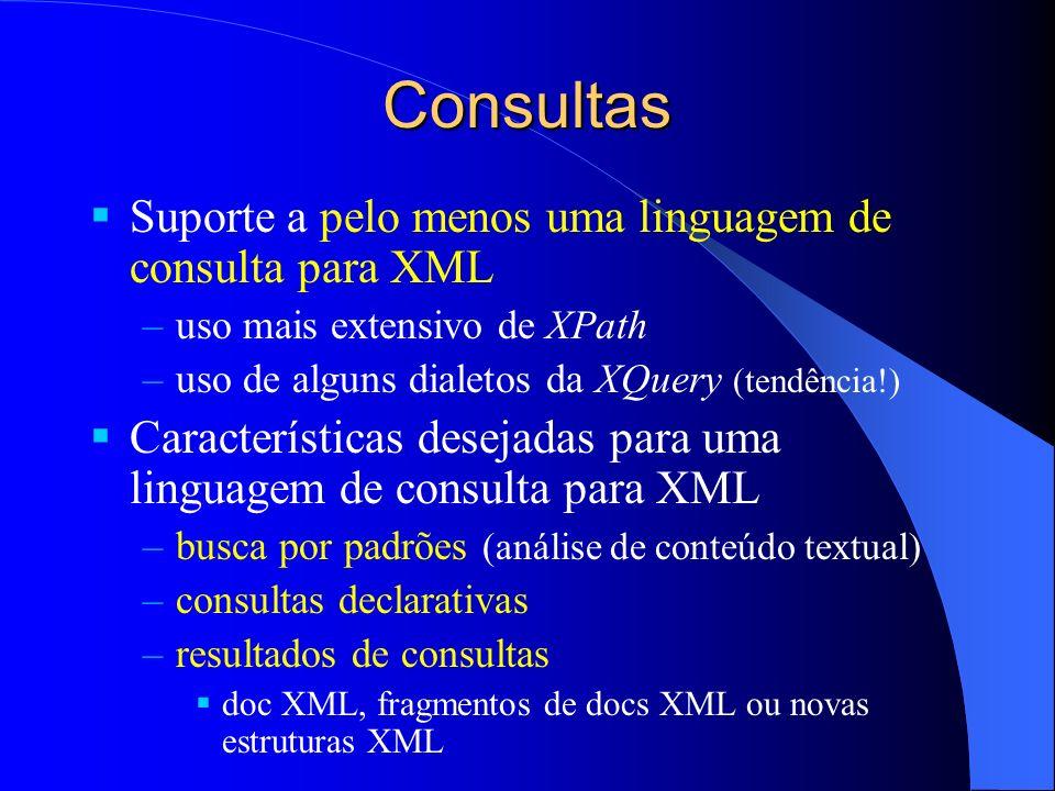 Consultas Suporte a pelo menos uma linguagem de consulta para XML –uso mais extensivo de XPath –uso de alguns dialetos da XQuery (tendência!) Caracter