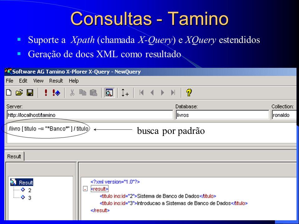 Consultas - Tamino Suporte a Xpath (chamada X-Query) e XQuery estendidos Geração de docs XML como resultado busca por padrão