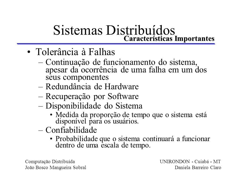 Sistemas Distribuídos Tolerância à Falhas –Continuação de funcionamento do sistema, apesar da ocorrência de uma falha em um dos seus componentes –Redu