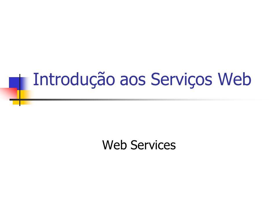 Introdução aos Serviços Web Web Services
