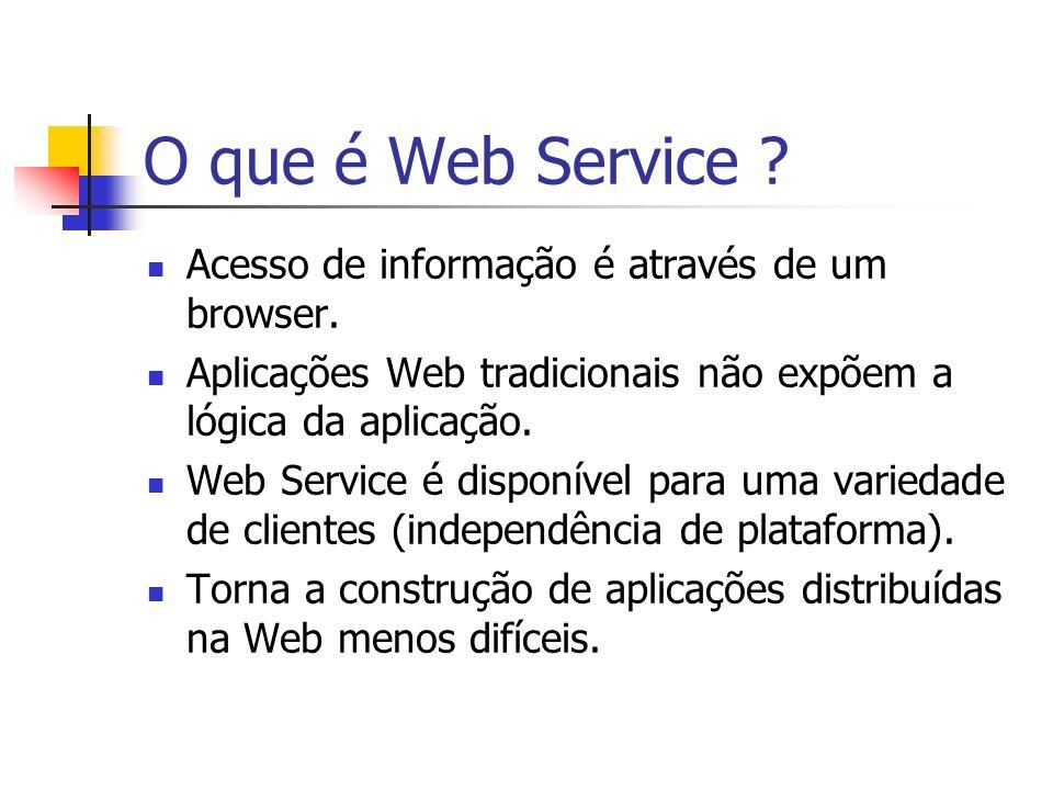 Acesso de informação é através de um browser. Aplicações Web tradicionais não expõem a lógica da aplicação. Web Service é disponível para uma variedad