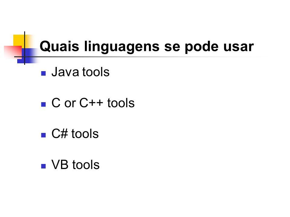 Quais linguagens se pode usar Java tools C or C++ tools C# tools VB tools
