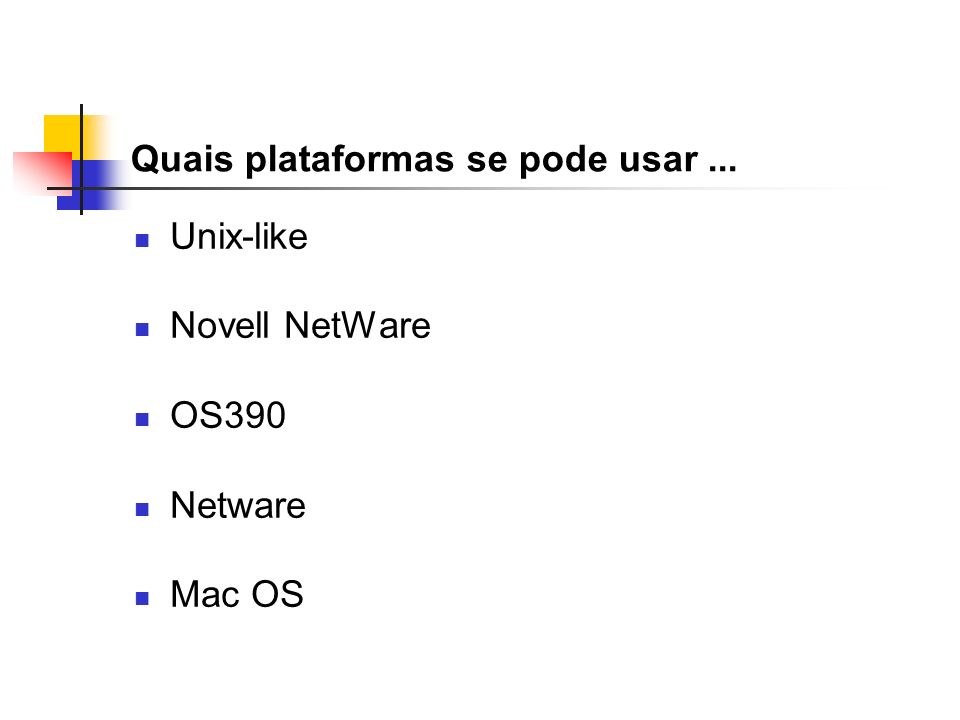 Quais plataformas se pode usar... Unix-like Novell NetWare OS390 Netware Mac OS