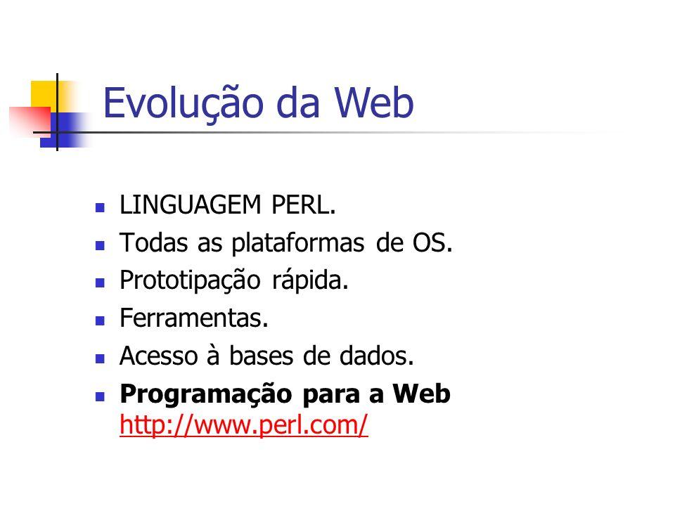 LINGUAGEM PERL. Todas as plataformas de OS. Prototipação rápida. Ferramentas. Acesso à bases de dados. Programação para a Web http://www.perl.com/ htt