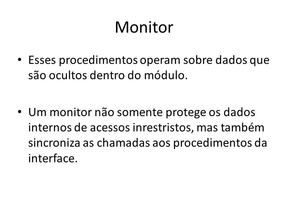 Monitor Esses procedimentos operam sobre dados que são ocultos dentro do módulo. Um monitor não somente protege os dados internos de acessos inrestris