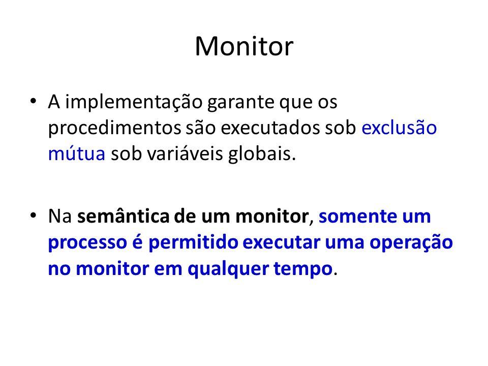Monitor A implementação garante que os procedimentos são executados sob exclusão mútua sob variáveis globais. Na semântica de um monitor, somente um p