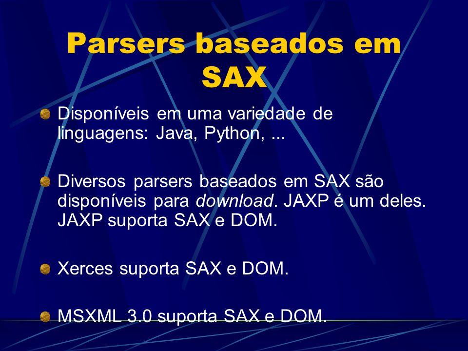 Parsers baseados em SAX Disponíveis em uma variedade de linguagens: Java, Python,... Diversos parsers baseados em SAX são disponíveis para download. J