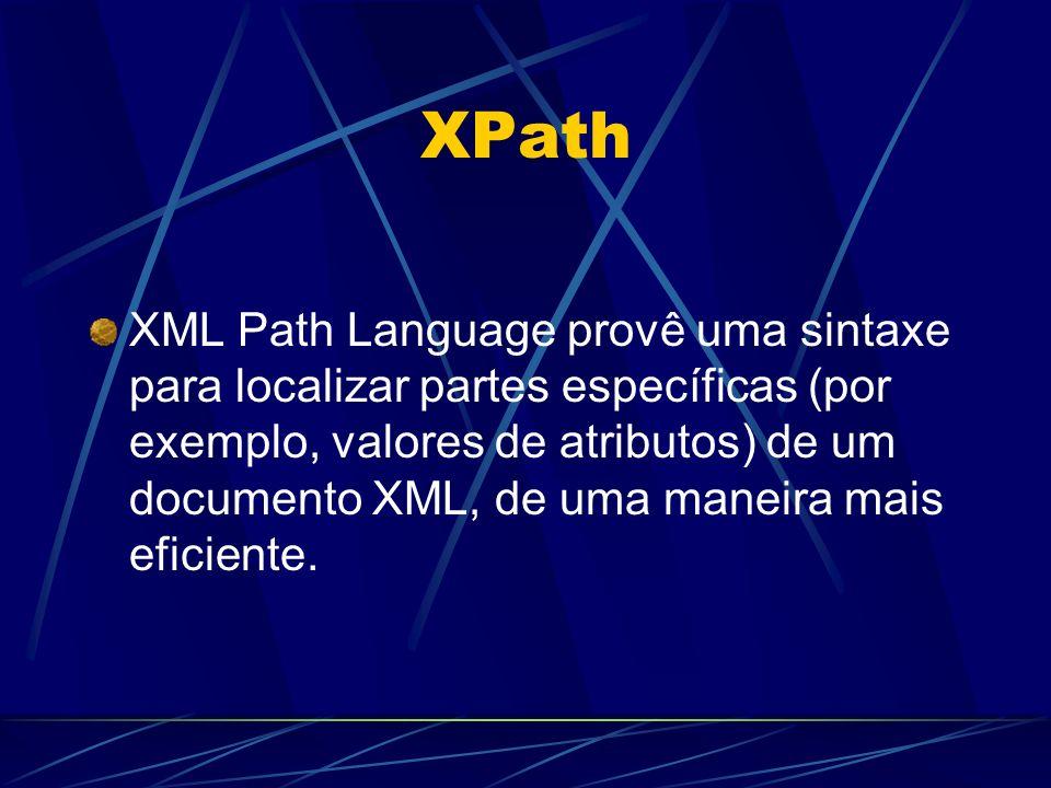 XPath XML Path Language provê uma sintaxe para localizar partes específicas (por exemplo, valores de atributos) de um documento XML, de uma maneira mais eficiente.