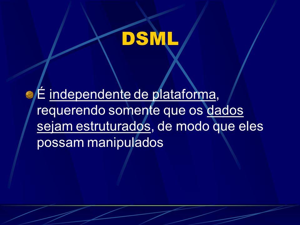 DSML É independente de plataforma, requerendo somente que os dados sejam estruturados, de modo que eles possam manipulados