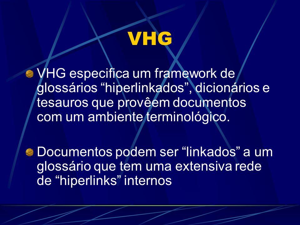 VHG VHG especifica um framework de glossários hiperlinkados, dicionários e tesauros que provêem documentos com um ambiente terminológico. Documentos p