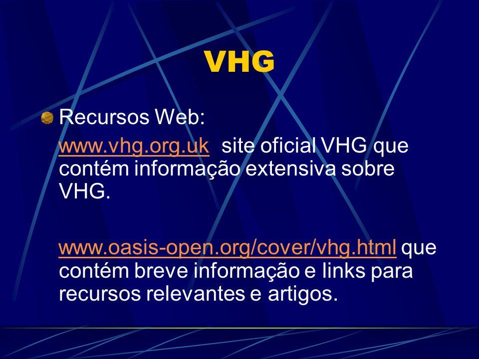 VHG Recursos Web: www.vhg.org.uk site oficial VHG que contém informação extensiva sobre VHG.www.vhg.org.uk www.oasis-open.org/cover/vhg.html que contém breve informação e links para recursos relevantes e artigos.www.oasis-open.org/cover/vhg.html