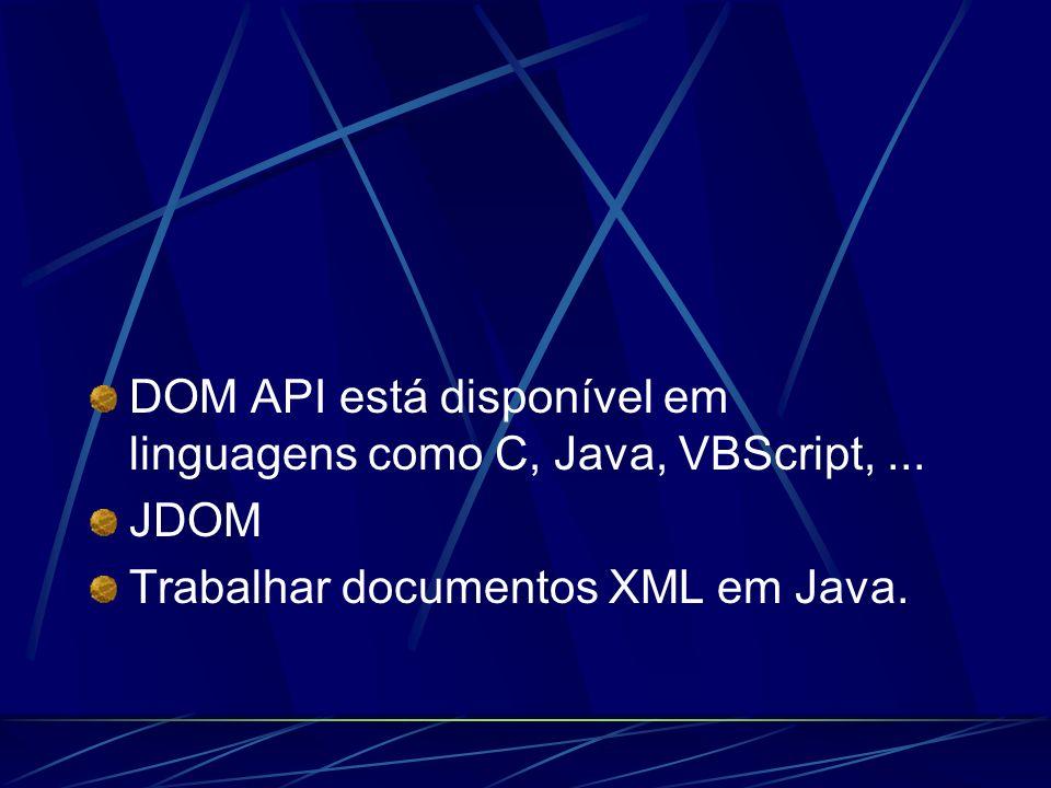 DOM API está disponível em linguagens como C, Java, VBScript,... JDOM Trabalhar documentos XML em Java.